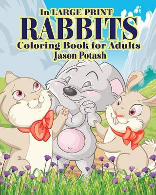 Rabbits Coloring Books for Adults ( in Large Print ) (Paperback)