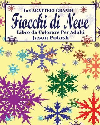 Fiocchi Di Neve Libro Da Colorare Per Adulti ( in Caratteri Grandi ) (Paperback)