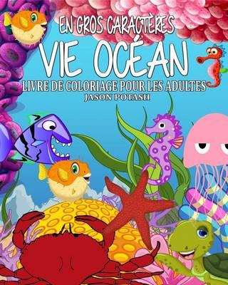 Vie Oc�an Livre de Coloriage Pour Les Adultes (En Gros Caracteres ) (Paperback)