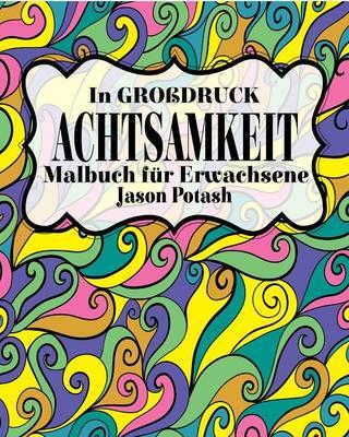 Achtsamkeit Malbuch F�r Erwachsene ( in Grobdruck ) (Paperback)