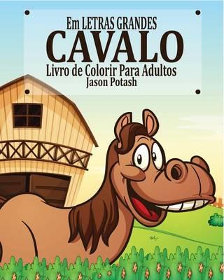 Cavalo Livro de Colorir Para Adultos ( Em Letras Grandes ) (Paperback)