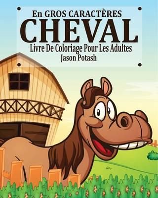 Cheval Livre de Coloriage Pour Les Adultes ( En Gros Caract�res) (Paperback)