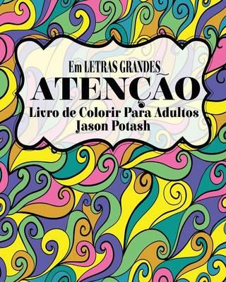 Aten��o Livro de Colorir Para Adultos ( Em Letras Grandes ) (Paperback)