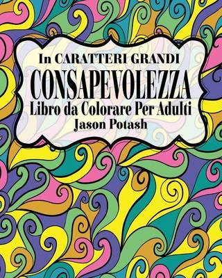 Consapevolezza Libro Da Colorare Per Adulti ( in Caratteri Grandi ) (Paperback)