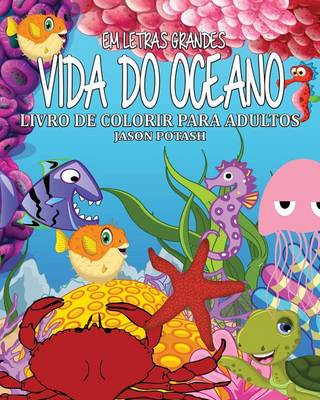 Vida Do Oceano Livro de Colorir Para Adultos ( Em Letras Grandes) (Paperback)
