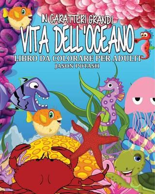 Vita Dell'oceano Libro Da Colorare Per Adulti ( in Caraterri Grandi ) (Paperback)