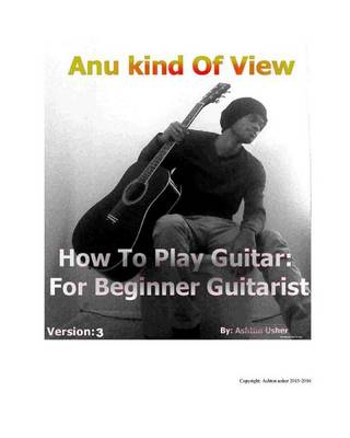 Anu Kind of View- How to Play Guitar: For Beginner Guitarist (Paperback)