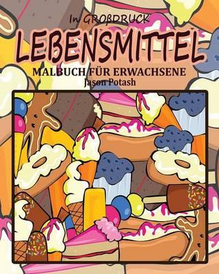 Lebensmittel Malbuch F�r Erwachsene ( in Gro�druck) (Paperback)