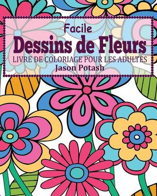 Facile Dessins de Fleurs Livre de Coloriage Pour Les Adultes (Paperback)