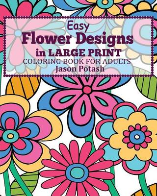 Easy Flower Designs in Large Print Coloring Book for Adults (Paperback)