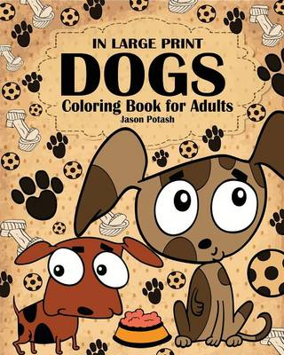 Dogs Coloring Book for Adults ( in Large Print ) (Paperback)