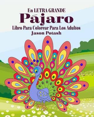 P�jaros Libro Para Colorear Para Los Adultos ( En Letra Grande ) (Paperback)