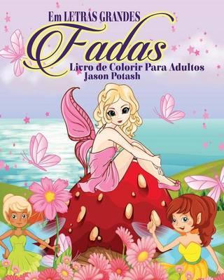Fadas Livro de Colorir Para Adultos ( Em Letras Grandes ) (Paperback)