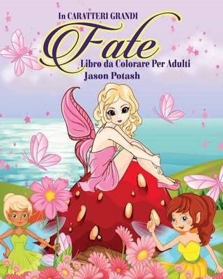 Fate Libro Da Colorare Per Adulti ( in Caratteri Grandi ) (Paperback)