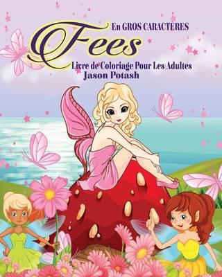Fees Livre de Coloriage Pour Les Adultes ( En Gros Caract�res ) (Paperback)