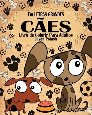 C�es Livro de Colorir Para Adultos ( Em Letras Grandes ) (Paperback)