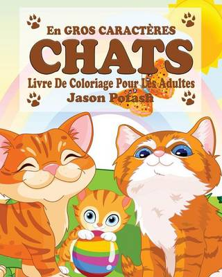 Chats Livre de Coloriage Pour Les Adultes ( En Gros Gros Caract�res) (Paperback)