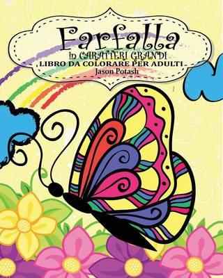 Farfalla Libro Da Colorare Per Adulti ( in Caratteri Grandi ) (Paperback)