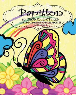 Papillion Livre de Coloriage Pour Les Adultes ( En Gros Caract�res ) (Paperback)