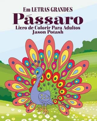 P�ssaros Livro de Colorir Para Adultos ( Em Letras Grandes) (Paperback)