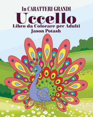 Uccello Libro Da Colorare Per Adulti ( in Caratteri Grandi) (Paperback)