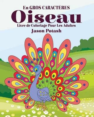 Oiseau Livre de Coloriage Pour Les Adultes ( En Gros Caract�res ) (Paperback)