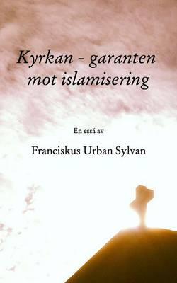 Kyrkan - Garanten Mot Islamisering (Paperback)