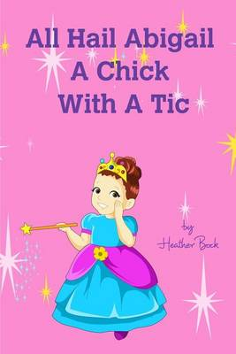 All Hail Abigail a Chick with a Tic (Paperback)