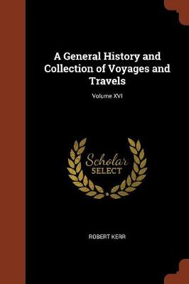 A General History and Collection of Voyages and Travels; Volume XVI (Paperback)