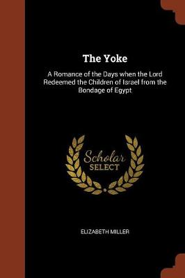The Yoke: A Romance of the Days When the Lord Redeemed the Children of Israel from the Bondage of Egypt (Paperback)