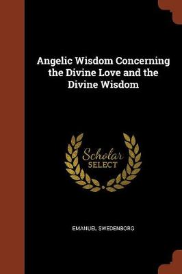 Angelic Wisdom Concerning the Divine Love and the Divine Wisdom (Paperback)
