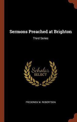 Sermons Preached at Brighton: Third Series (Hardback)