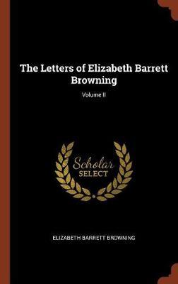 The Letters of Elizabeth Barrett Browning; Volume II (Hardback)