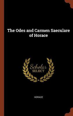The Odes and Carmen Saeculare of Horace (Hardback)