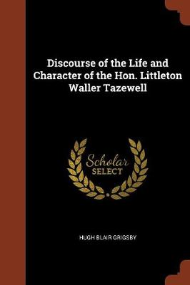 Discourse of the Life and Character of the Hon. Littleton Waller Tazewell (Paperback)