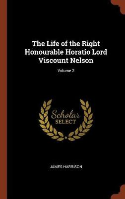 The Life of the Right Honourable Horatio Lord Viscount Nelson; Volume 2 (Hardback)