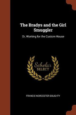 The Bradys and the Girl Smuggler: Or, Working for the Custom House (Paperback)