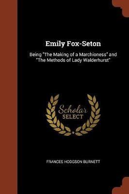 Emily Fox-Seton: Being the Making of a Marchioness and the Methods of Lady Walderhurst (Paperback)