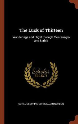 The Luck of Thirteen: Wanderings and Flight Through Montenegro and Serbia (Hardback)
