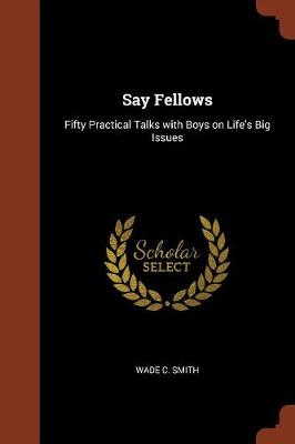 Say Fellows: Fifty Practical Talks with Boys on Life's Big Issues (Paperback)