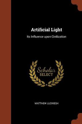 Artificial Light: Its Influence Upon Civilization (Paperback)