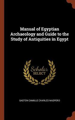 Manual of Egyptian Archaeology and Guide to the Study of Antiquities in Egypt (Hardback)