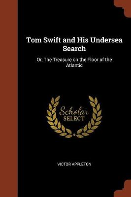 Tom Swift and His Undersea Search: Or, the Treasure on the Floor of the Atlantic (Paperback)