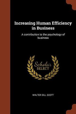 Increasing Human Efficiency in Business: A Contribution to the Psychology of Business (Paperback)