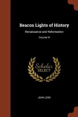 Beacon Lights of History: Renaissance and Reformation; Volume VI (Paperback)