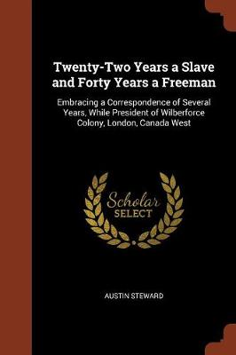 Twenty-Two Years a Slave and Forty Years a Freeman: Embracing a Correspondence of Several Years, While President of Wilberforce Colony, London, Canada West (Paperback)