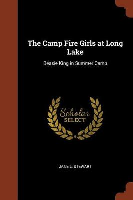 The Camp Fire Girls at Long Lake: Bessie King in Summer Camp (Paperback)