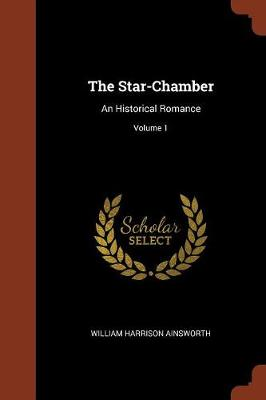 The Star-Chamber: An Historical Romance; Volume 1 (Paperback)