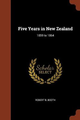 Five Years in New Zealand: 1859 to 1864 (Paperback)