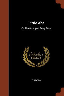 Little Abe: Or, the Bishop of Berry Brow (Paperback)